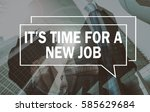 it's time for a new job | Shutterstock . vector #585629684