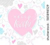 hello lovely   hand drawn...   Shutterstock .eps vector #585898529