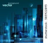 modern night cityscape  vector... | Shutterstock .eps vector #585922895