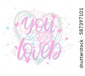 you are so loved   hand painted ...   Shutterstock .eps vector #587397101