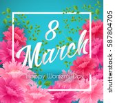 8 march happy women's day... | Shutterstock .eps vector #587804705