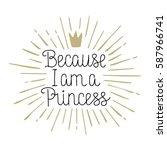 because i am a princess  hand... | Shutterstock .eps vector #587966741