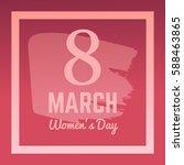 happy women's day  8 march... | Shutterstock .eps vector #588463865