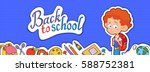 banner back to school boy pupil ... | Shutterstock .eps vector #588752381
