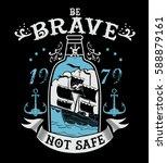 ship in a bottle.be brave not... | Shutterstock .eps vector #588879161