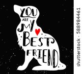 Stock vector hand drawn hipster typographic poster with dog silhouette and phrase you are my best friend 588984461