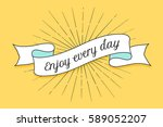 ribbon with text enjoy every... | Shutterstock . vector #589052207