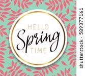 hello spring time. calligraphy... | Shutterstock .eps vector #589377161