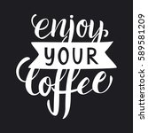 enjoy your coffee lettering.... | Shutterstock .eps vector #589581209