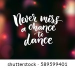 never miss a chance to dance.... | Shutterstock .eps vector #589599401