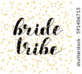 bride tribe. brush hand... | Shutterstock .eps vector #591406715