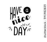 inscription   have a nice day.... | Shutterstock .eps vector #591982835