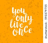 hand drawn phrase you only live ... | Shutterstock .eps vector #593379755