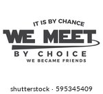 it is by chance we met by... | Shutterstock .eps vector #595345409