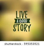 live a good story.... | Shutterstock .eps vector #595353521