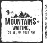 your mountain is waiting  so... | Shutterstock .eps vector #597872765