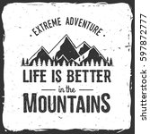 life is better in the mountains.... | Shutterstock .eps vector #597872777