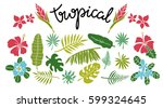 tropical leaves  flowers set.... | Shutterstock .eps vector #599324645