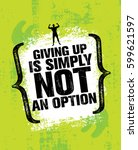 giving up is simply not an... | Shutterstock .eps vector #599621597