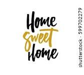 home sweet home. hand lettering ... | Shutterstock .eps vector #599702279