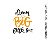 dream big little one. hand...   Shutterstock .eps vector #599706224