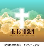 he is risen. easter background. ... | Shutterstock .eps vector #599742149