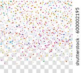 many falling colorful tiny... | Shutterstock .eps vector #600002195