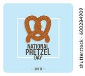 national pretzel day vector... | Shutterstock .eps vector #600284909