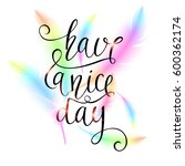 have a nice day. modern hand... | Shutterstock .eps vector #600362174