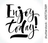 enjoy today inspirational... | Shutterstock .eps vector #600736589