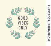 good vibes only. positive vibes ... | Shutterstock .eps vector #600816545