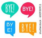 bye  hand drawn speech bubbles. ... | Shutterstock .eps vector #600930911
