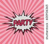 declaration of party pop art ... | Shutterstock .eps vector #600936365