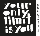 your only limit is you.... | Shutterstock .eps vector #601399799