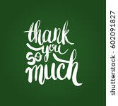 hand drawn phrase thank you so... | Shutterstock .eps vector #602091827