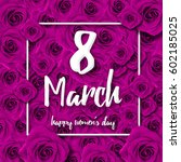 the international happy women's ... | Shutterstock . vector #602185025