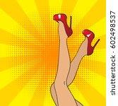 pop art female legs in red... | Shutterstock .eps vector #602498537