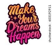 make your dreams happen. hand... | Shutterstock . vector #603192911