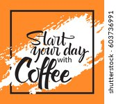 start your day with coffee... | Shutterstock .eps vector #603736991