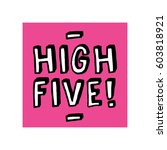 high five written in brush... | Shutterstock .eps vector #603818921