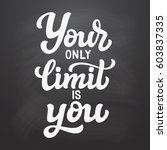 your only limit is you. hand... | Shutterstock .eps vector #603837335