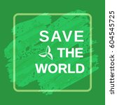 motivation quote save the world.... | Shutterstock . vector #604545725
