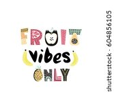 fruit vibes only text with... | Shutterstock .eps vector #604856105