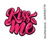 kiss me. hand drawn lettering... | Shutterstock .eps vector #604905779