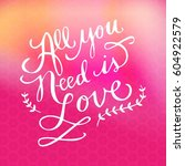 quote   all you need is love | Shutterstock . vector #604922579