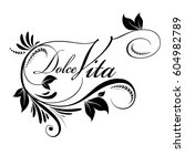 dolce vita. floral calligraphic ... | Shutterstock .eps vector #604982789