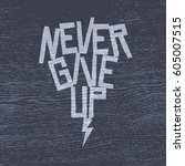 never give up motivational... | Shutterstock .eps vector #605007515