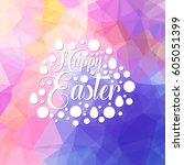 happy easter creative lettering ... | Shutterstock .eps vector #605051399