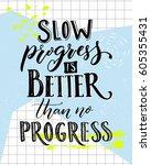 slow progress is better than no ...   Shutterstock .eps vector #605355431