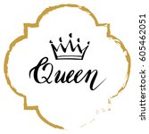 hand lettering . word queen... | Shutterstock .eps vector #605462051